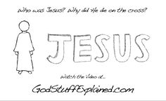 Who was Jesus?  Watch the Video by GodStuffExplained.com
