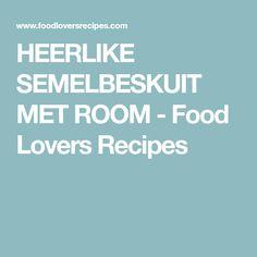 HEERLIKE SEMELBESKUIT MET ROOM - Food Lovers Recipes