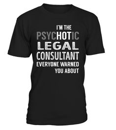 legal consultant psychotic job title t shirt legalconsultant