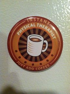 Instant Physical Therapist- Just Add Coffee