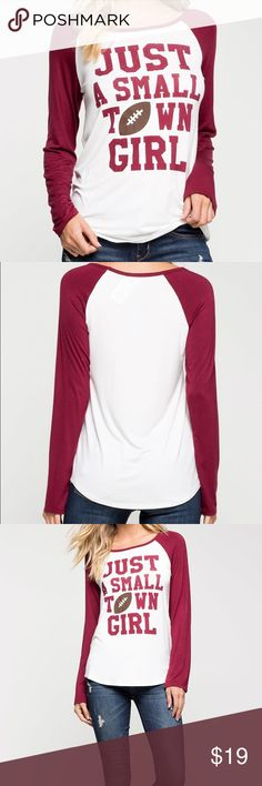 Just a small town girl tee Just a small town girl quote long sleeve tee maroon sleeves and a football design, comfy and cute. Great to wear to a football game or to lounge in. Size medium. New with tags. Bundle to save on shipping :) Tops