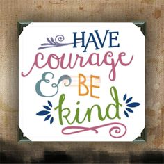 Have Courage and Be Kind | decorated canvas | wall hanging | wall decor…