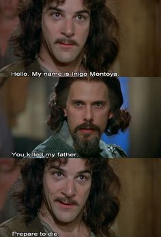 Princess Bride...love the movie & filled with some of the best quotes!