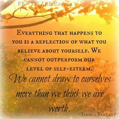 Inspirational Picture Quotes...: Everything that happens to you is a reflection of what you believe about yourself.