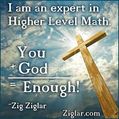 What does God have to do with higher level math? ~Zig Ziglar