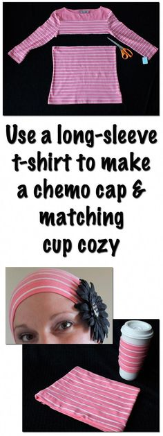 Use a soft long-sleeve t-shirt to make a matching chemo cap and cup cozy: from STEMmom.org Chemo Care Package, Cancer Care Package, Breast Cancer Support, Breast Cancer Awareness, Just In Case, Long Sleeve, Head Coverings, Head Scarfs, Girl Scouts
