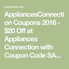 AppliancesConnection Coupons 2016 - $20 Off at Appliances Connection with Coupon Code SAVE20 August 8, 2016
