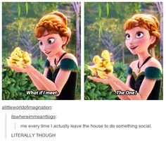 """What if I meet - THE ONE?!"" - Princess Anna - Frozen. This is so true for me."