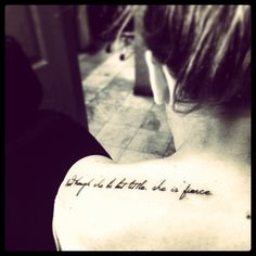"Tattoo #2! ""and though she be but little, she is fierce."""