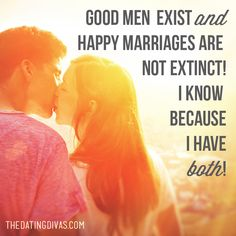 Despite what society would have you believe, there are still good men and happy marriages. I know because I have both! www.TheDatingDivas.com