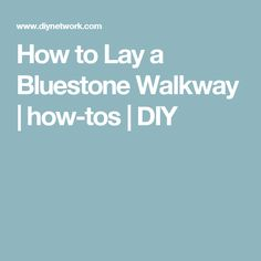 How to Lay a Bluestone Walkway | how-tos | DIY