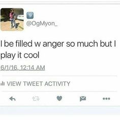 True I try to calm myself and sometimes I don't even know why I'm so angry