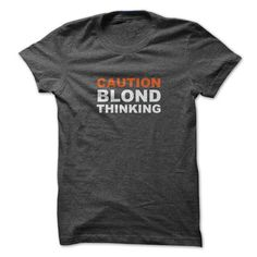 Caution - Blond Thinking - #gift for men #photo gift. BUY IT => https://www.sunfrog.com/Funny/Caution--Blond-Thinking.html?68278