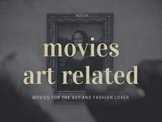 10 Movies for the art lover to watch on Netflix.   	Big Eyes  	Frida  	Jeremy Scott: The People's Designer  	The First Monday in May  	The 100 Years S