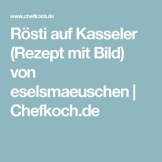 Rösti auf Kasseler (Rezept mit Bild) von eselsmaeuschen   Chefkoch.de
