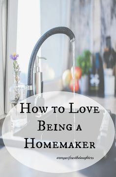 How to love being a homemaker.