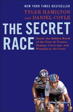 The Secret Race: Inside The Hidden World Of The Tour De France: Doping, Cover-ups, And Winning At All Costs: Inside The Hidden World Of The Tour De Fr