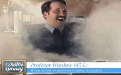 Profesor Wiesław (45 l.) – W tym semestrze postanowił ujebać wszystkich