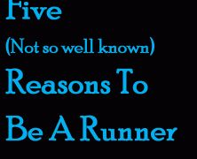 Five Not So Well Known Reasons To Be A Runner  www.runningthroughlife.com
