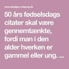 citat 50 år Vindstille | 50 års fødselsdag | Pinterest citat 50 år