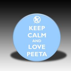 Keep calm and love Peeta? not too hard to do<3