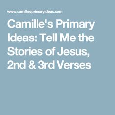 Camille's Primary Ideas: Tell Me the Stories of Jesus, 2nd & 3rd Verses