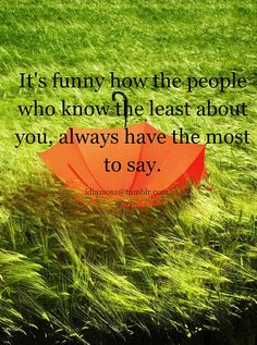 Jealousy Quotes : QUOTATION - Image : Quotes about Jealousy - Description Its funny how the people who know the least about you, always have the most to say. Sharing is Caring - Hey can you Share this Quote Great Quotes, Quotes To Live By, Me Quotes, Funny Quotes, Inspirational Quotes, It's Funny, Funny Stuff, Cool Words, Wise Words