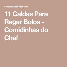 11 Caldas Para Regar Bolos - Comidinhas do Chef