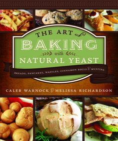 THE ART OF BAKING WITH NATURAL YEAST: WHOLE WHEAT BAKING FOR HEALTH AND HEALING – GUEST POST BY MELISSA