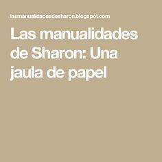 Las manualidades de Sharon: Una jaula de papel
