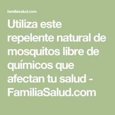 Utiliza este repelente natural de mosquitos libre de químicos que afectan tu salud - FamiliaSalud.com