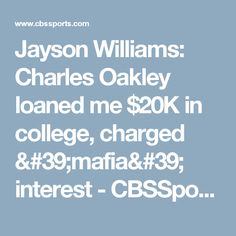 Jayson Williams: Charles Oakley loaned me $20K in college, charged 'mafia' interest - CBSSports.com