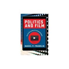 Politics and Film : The Political Culture of Television and Movies (Paperback) (Daniel P. Franklin)