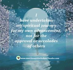 I have undertaken my spiritual journey for my own advancement, not for the approval or accolades of others. Spirituality, Awakening, Journey, Quotes, Healing, Enlightenment