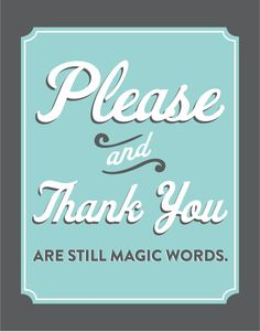 I know a few who still forget about good manners thinking it's just for kids! Please & thank you are magic words.