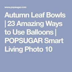 Autumn Leaf Bowls | 23 Amazing Ways to Use Balloons | POPSUGAR Smart Living Photo 10