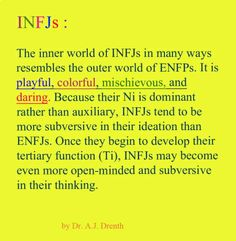 #INFJ     Dr. A.J. Drenth- YES! I enjoy the company of ENFPs. I feel understood, alive, and excited...but can only be around them for short periods of time, least I go mad from over stimulation. Bless the ENFPs :)