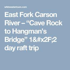 "East Fork Carson River – ""Cave Rock to Hangman's Bridge"" 1/2 day raft trip"