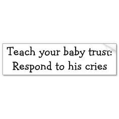 Teach your baby trust: Respond to his or her cries. You do not spoil him if you offer him love. There is research saying that the first four years are VERY important for the child to bond with its family and the others and this will play a role later on. The less you pay attention to him, the LESS he will communicate with the outside world and show his affection. Think about it!!!