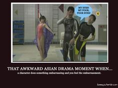 Awkward Drama Moments. In these moments I have to pause it and walk away for a minute.