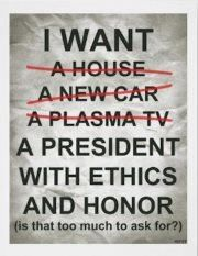 More than any other thing; wouldn't that be great?? ~  Makes me wonder why this would be on a Romney supporter's page. Ethics and honor are two words I'd never associate with Romney. kn