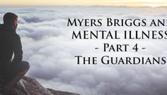 Personality Type and Mental Illness - Part 4 - The Guardians