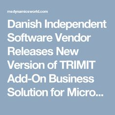 Danish Independent Software Vendor Releases New Version of TRIMIT Add-On Business Solution for Microsoft Dynamics NAV 2017 - MSDynamicsWorld.com