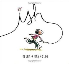 Ish by Peter H. Reynolds   -  Picture Book Sleuth Reviews