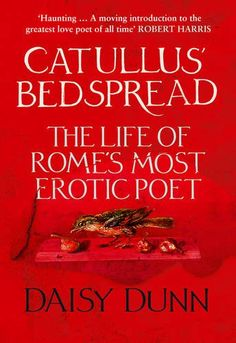 Catullus' Bedspread: The Life of Rome's Most Erotic Poet - Daisy Dunn's immediate narrative rediscovers the life and poetry of Gaius Valerius Catullus, Rome's first 'modern' poet, a dandy who fell in love with another man's wife and made it known to the world through his timeless verse. Famed for his lyrical, subversive voice, Catullus was Rome's first and foremost poet. Amid the death of the Roman Republic, his life, as told through his poetry, was beset with love, loss, political conflict