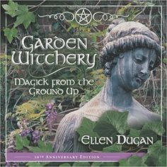 Garden Witchery: Magick from the Ground Up - pagan wiccan witchcraft magick ritual supplies Ficus, Witchcraft Books, Wiccan Books, Green Witchcraft, Sun Garden, The Good Witch's Garden, Garden Cottage, Garden Paths, Cottage In The Woods
