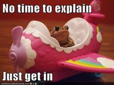 No time to explain....
