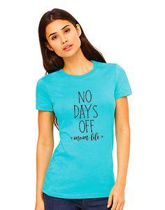 No Days Off  Mom Life  tee