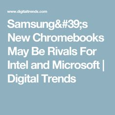 Samsung's New Chromebooks May Be Rivals For Intel and Microsoft | Digital Trends