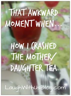 How I crashed the Mother Daughter Tea
